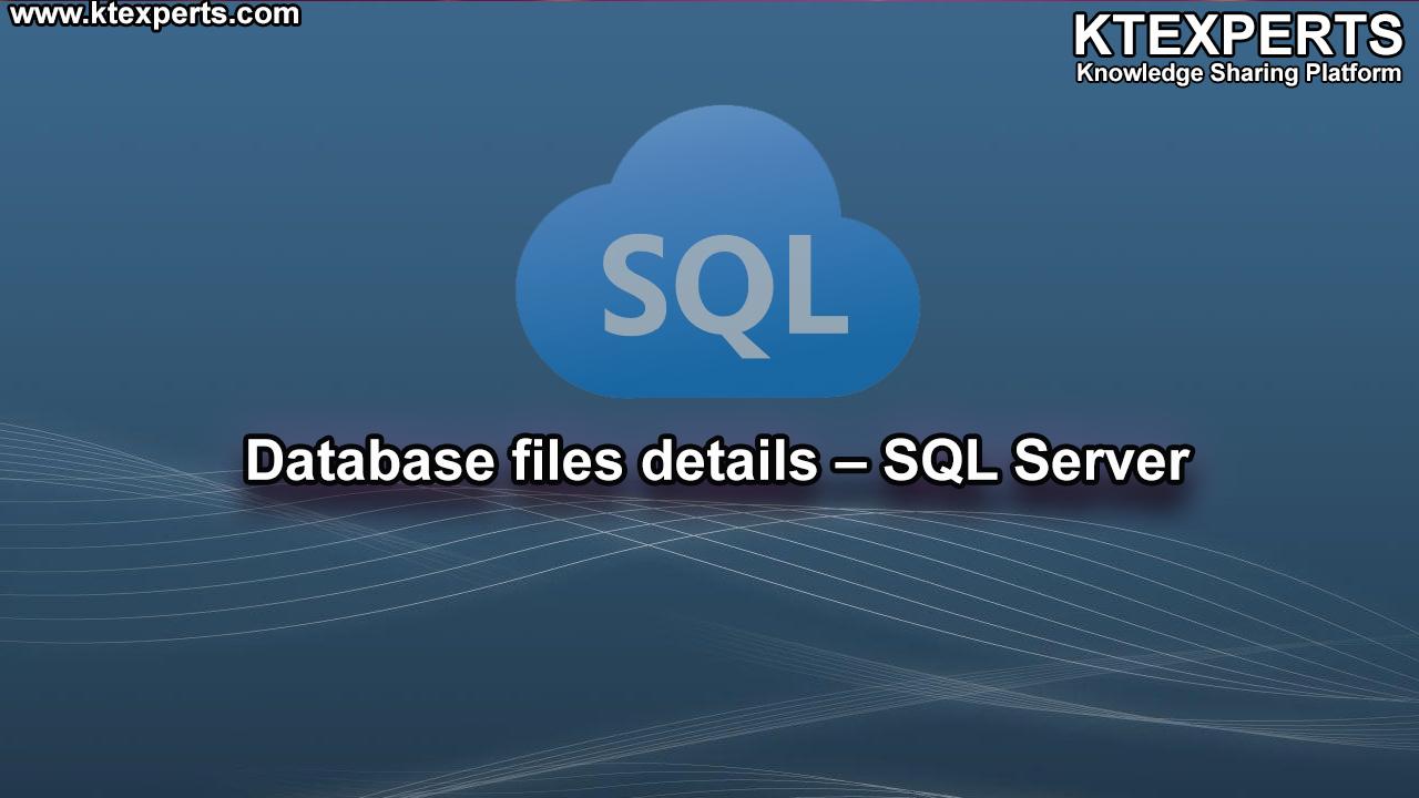 Database files details – SQL Server