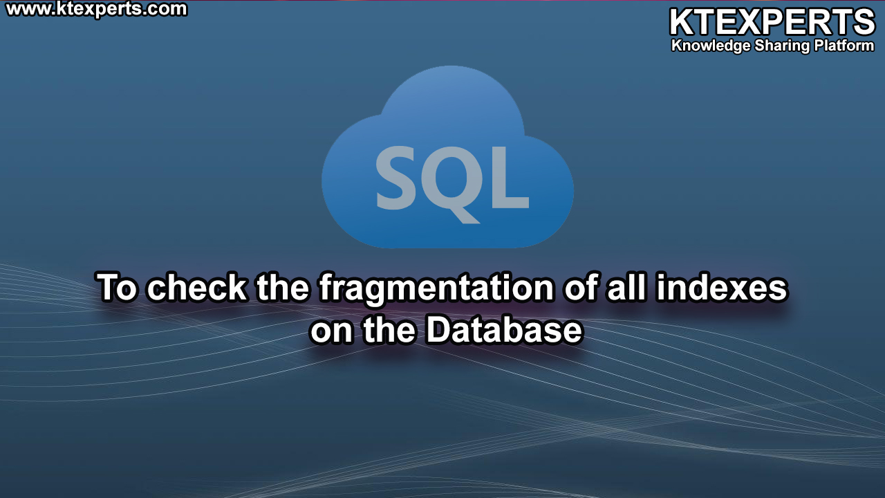 To check the fragmentation of all indexes on the Database