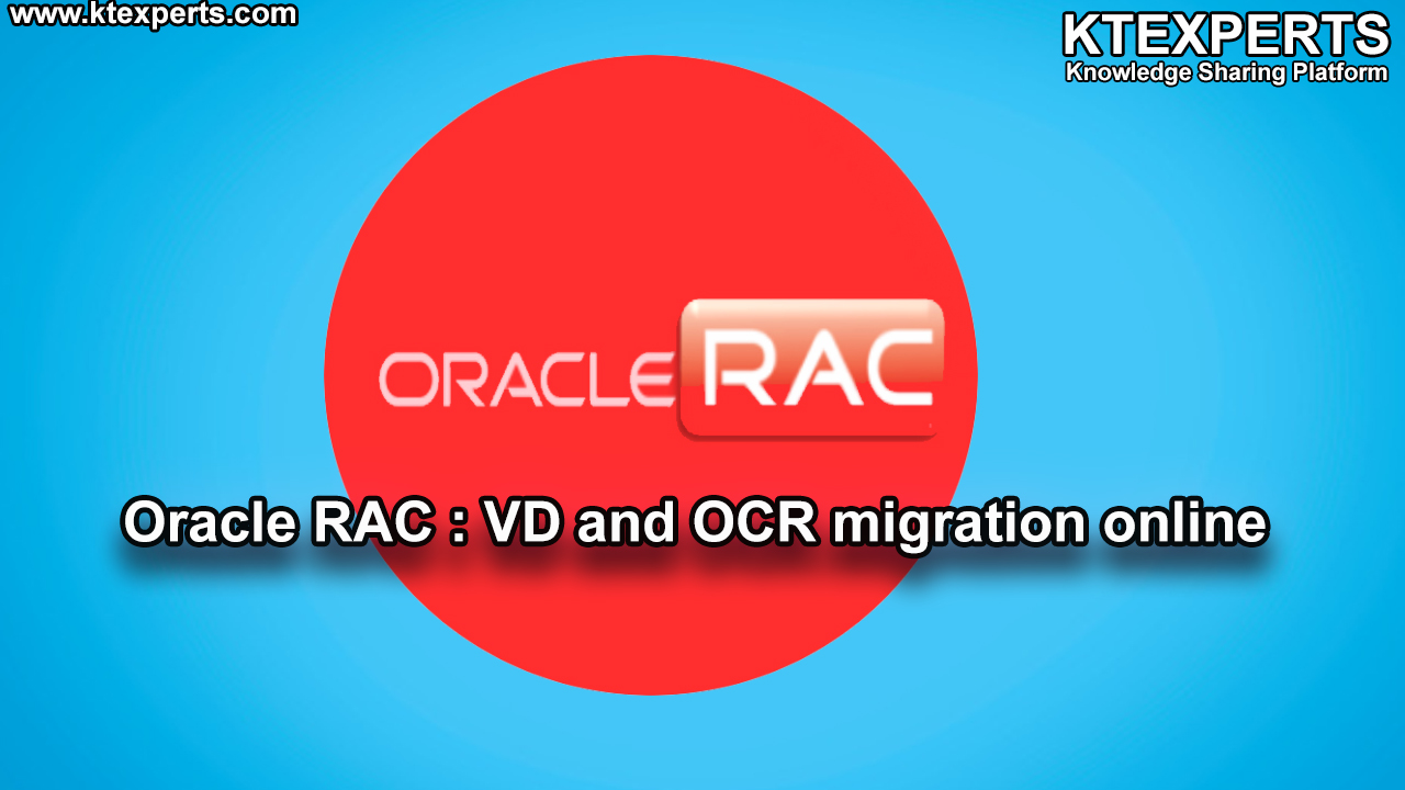 Oracle RAC : VD and OCR migration online