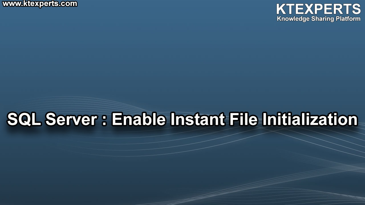 SQL Server : Enable Instant File Initialization