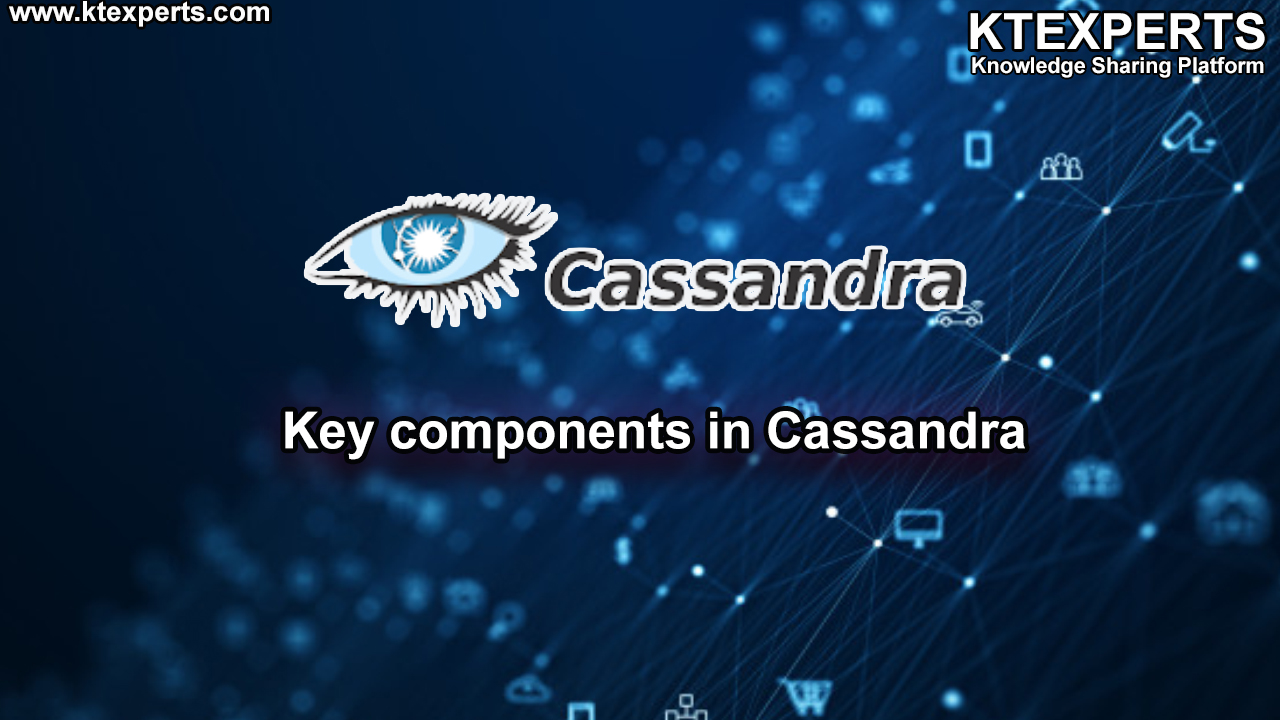 Key components in Cassandra