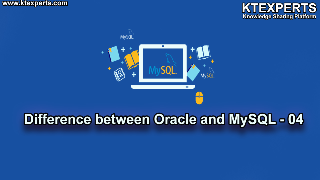 DIFFERENCE BETWEEN ORACLE AND MySQL -04
