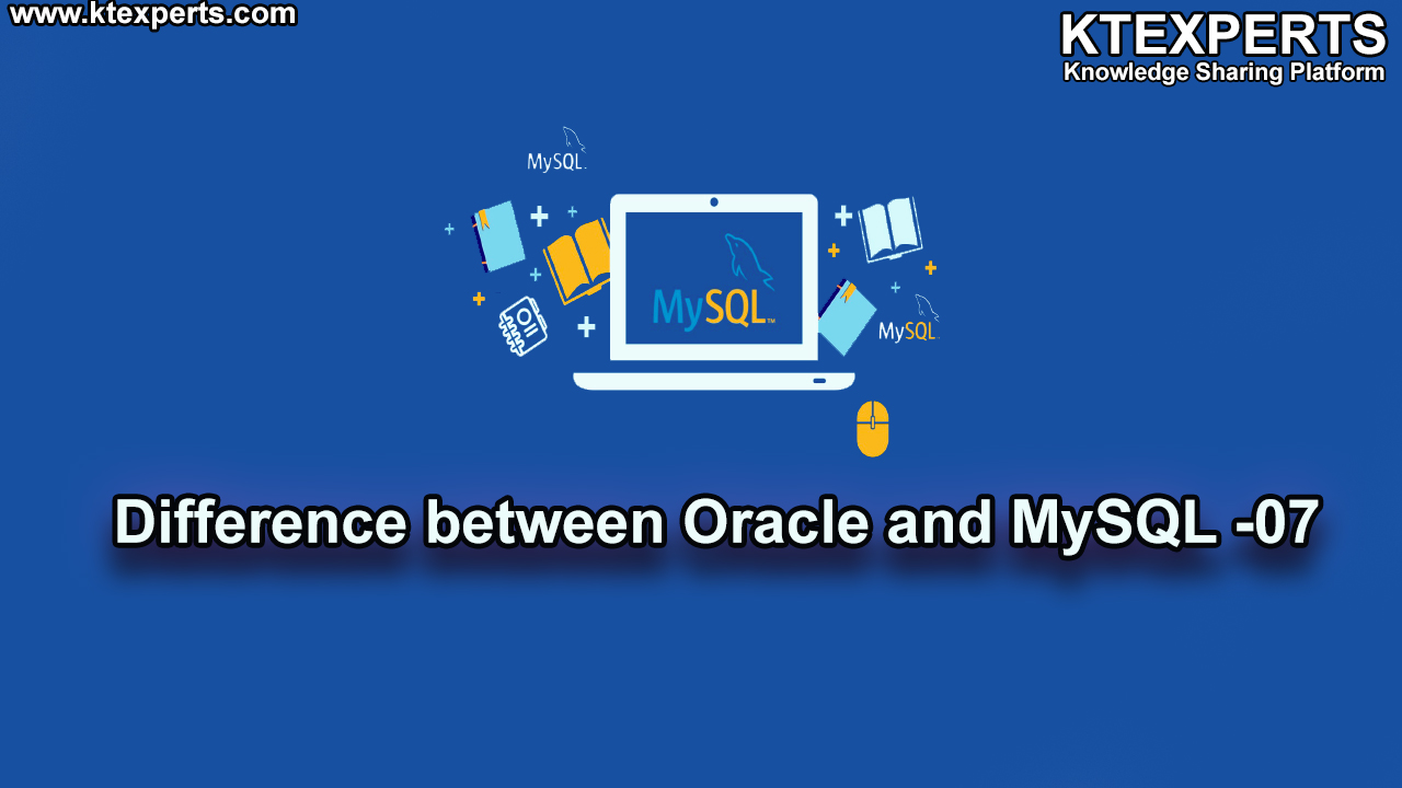 DIFFERENCE BETWEEN ORACLE AND MySQL -07