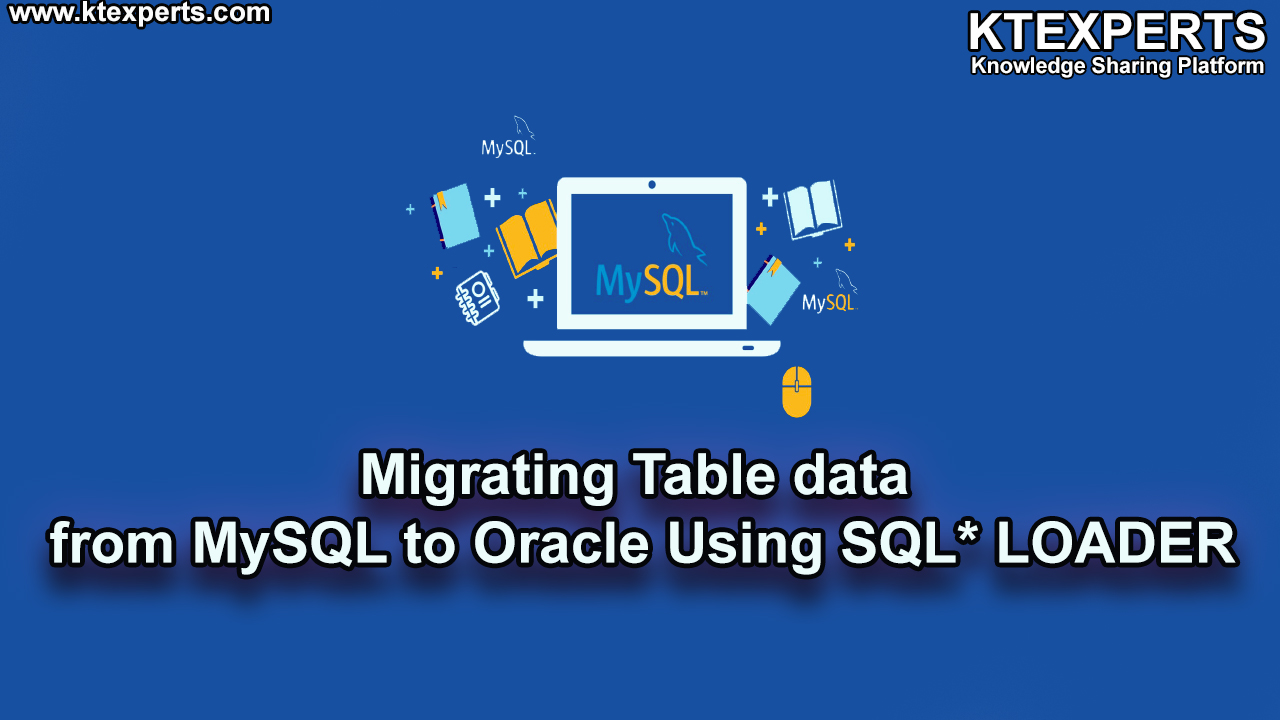 Migrating Table data from MySQL to Oracle Using SQL* LOADER