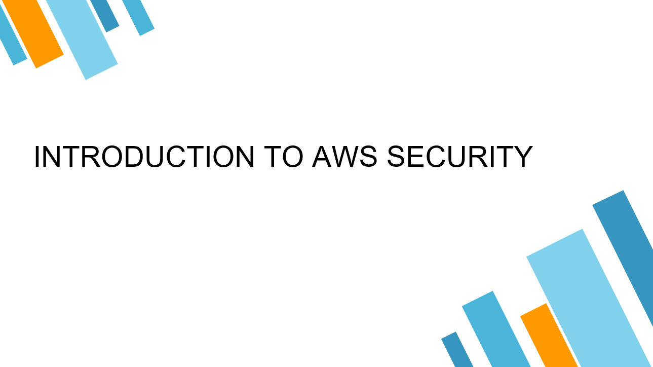 INTRODUCTION TO AWS SECURITY.