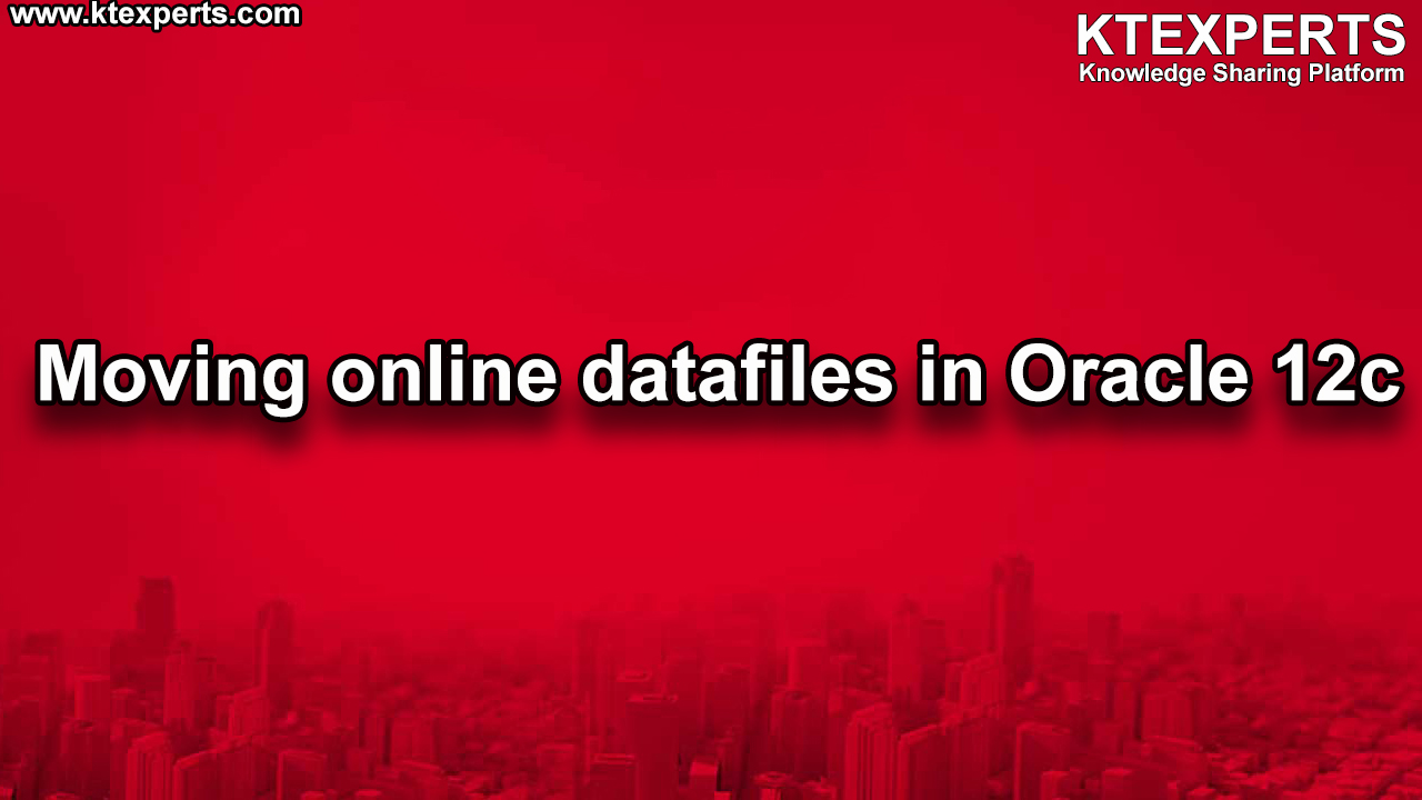 Moving Online Data files in Oracle 12c