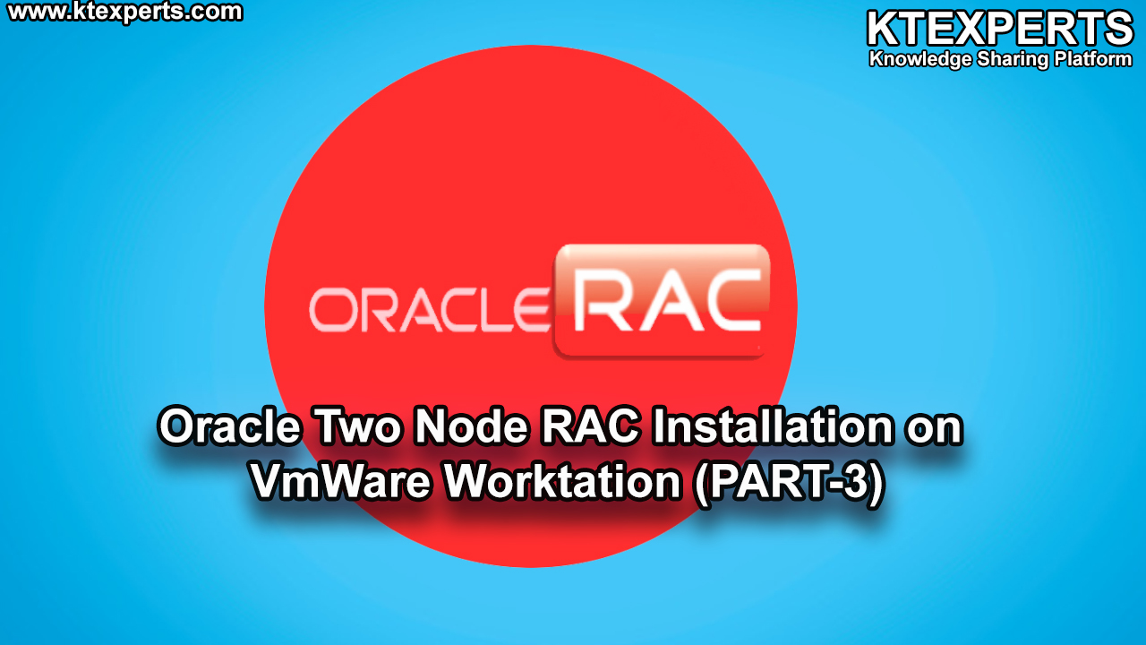ORACLE TWO NODE RAC INSTALLATION ON VMWARE  WORKSTATION (PART-3)