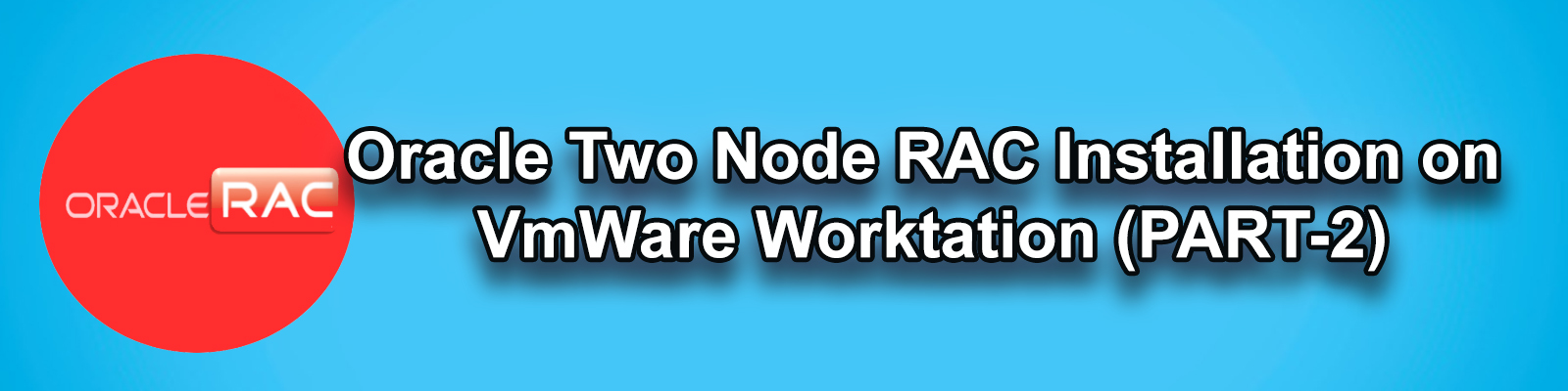 ORACLE TWO NODE RAC INSTALLATION ON VMWARE WORKSTATION (PART-2)