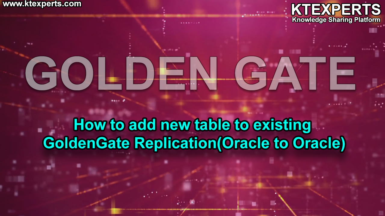 How to add new table to existing GoldenGate Replication(Oracle to Oracle)