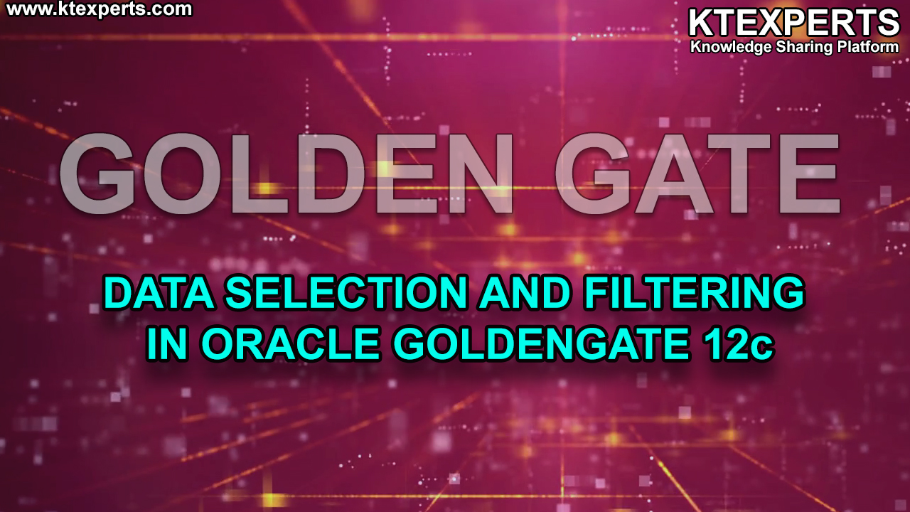 Data Selection and Filtering in Oracle GoldenGate 12c