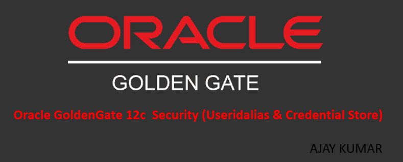 Oracle GoldenGate 12c  Security (Useridalias & Credential Store)