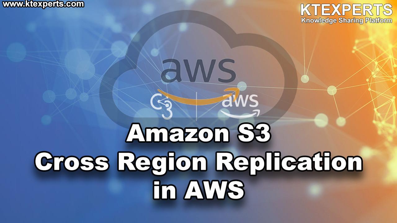 Amazon S3 Cross Region Replication in AWS