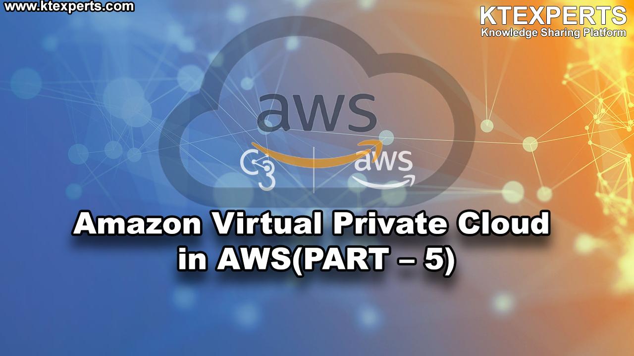 Amazon Virtual Private Cloud in AWS (Amazon Web Services) (PART -5)