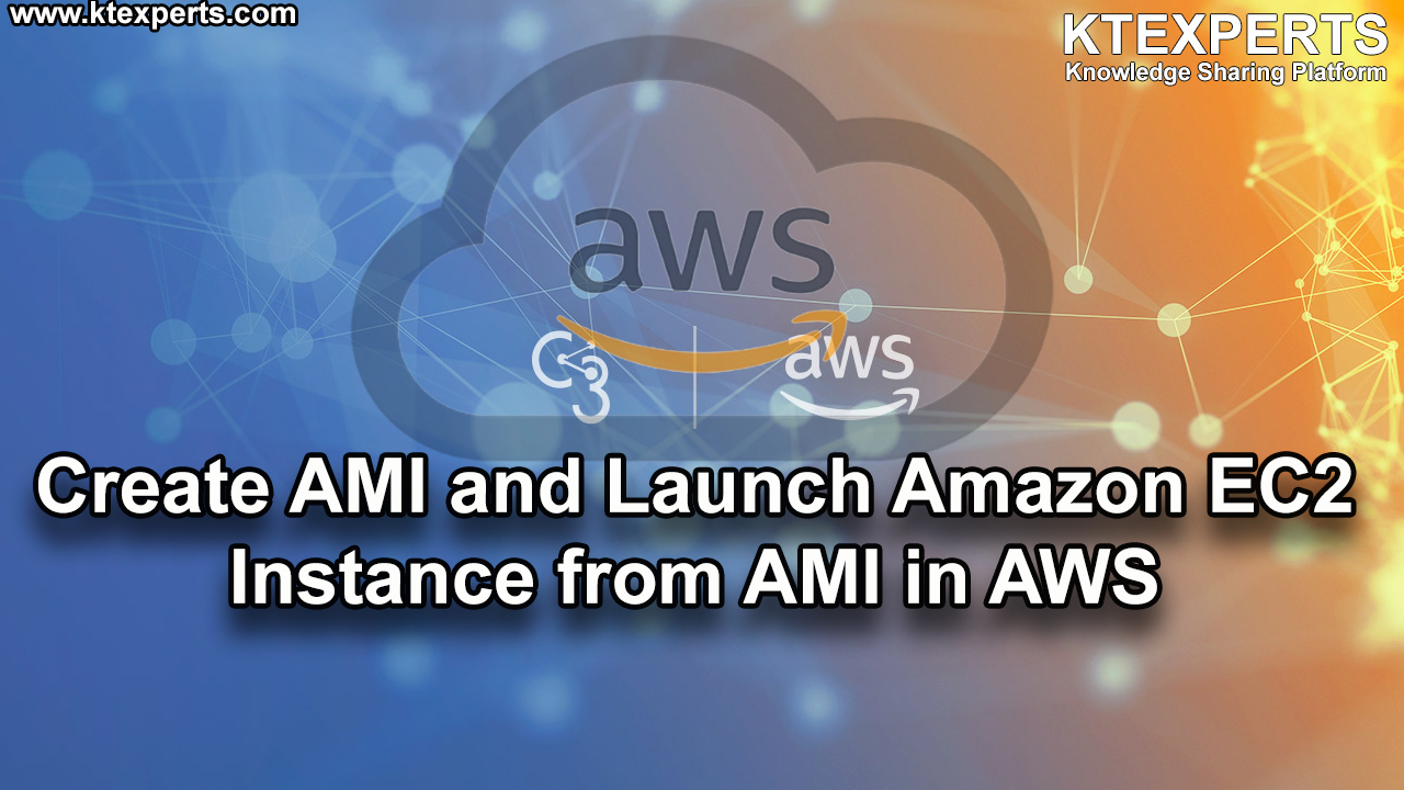 Create AMI and Launch Amazon EC2 Instance from AMI in AWS