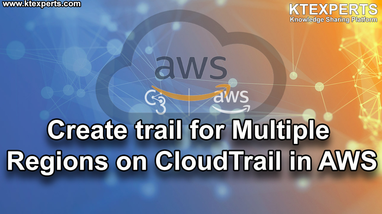 Create trail for Multiple Regions on CloudTrail in AWS