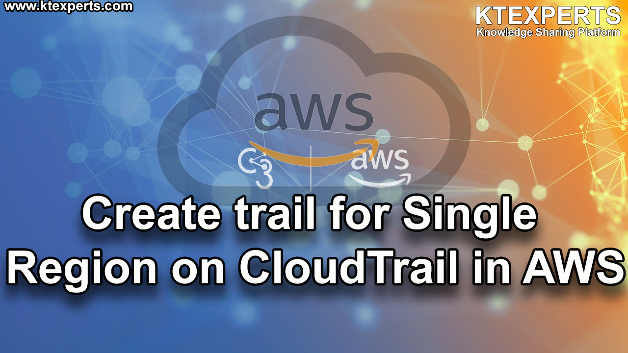 Create trail for Single Region on CloudTrail in AWS