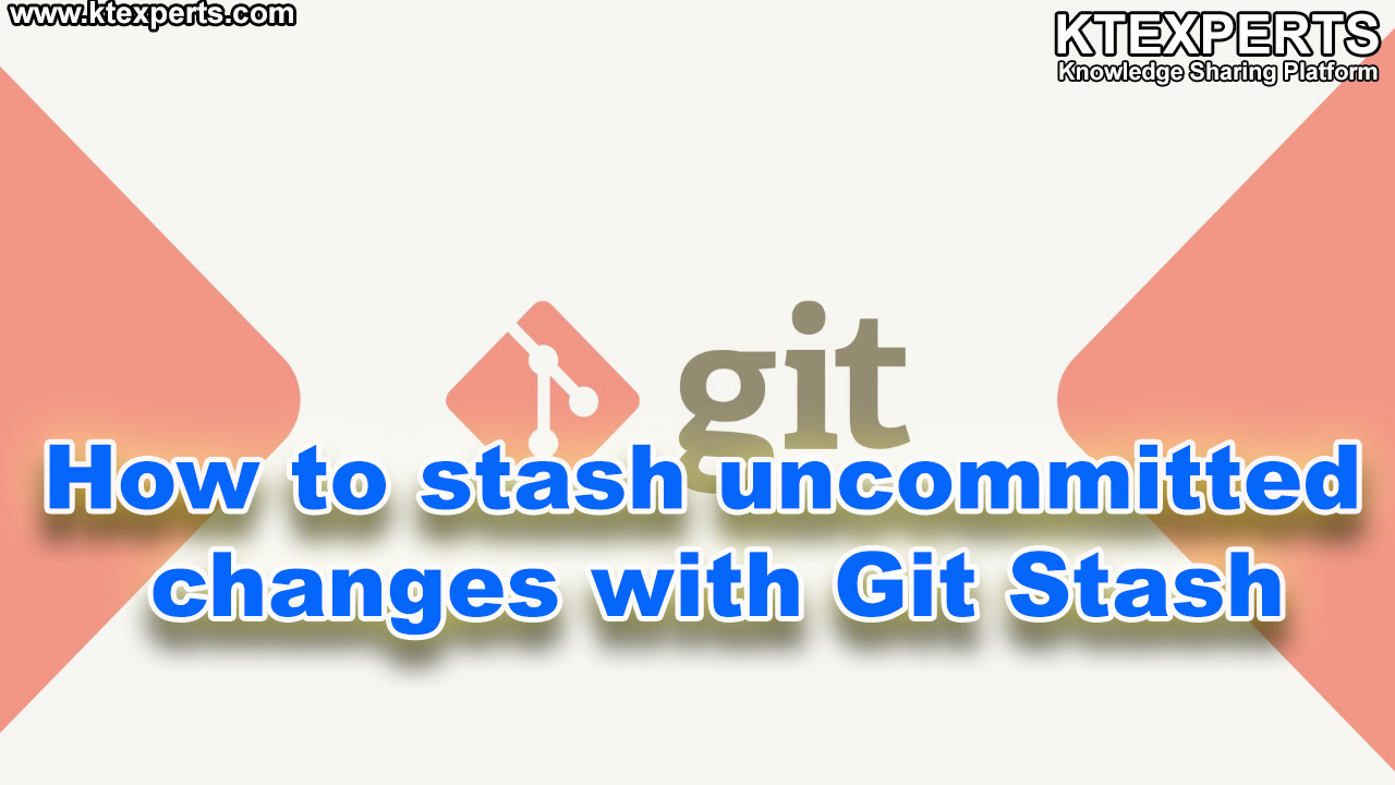 How to stash uncommitted changes with Git Stash in Git