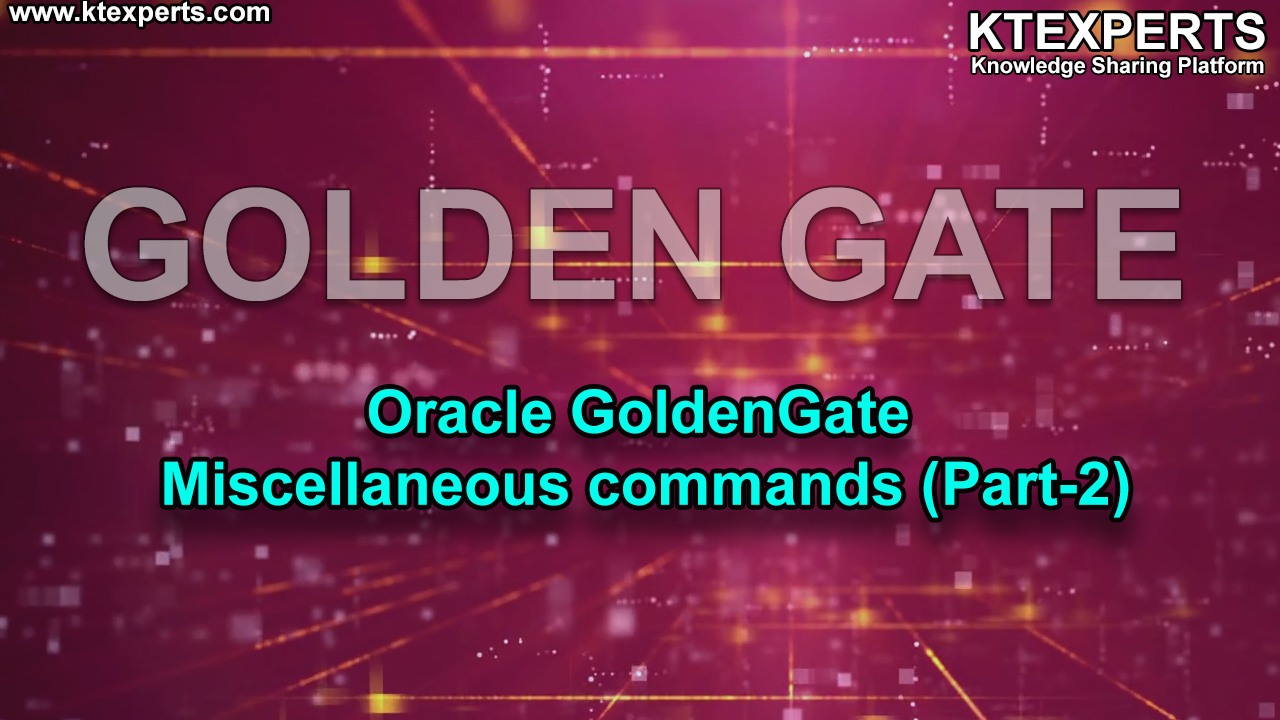Oracle GoldenGate Miscellaneous commands (Part-2)