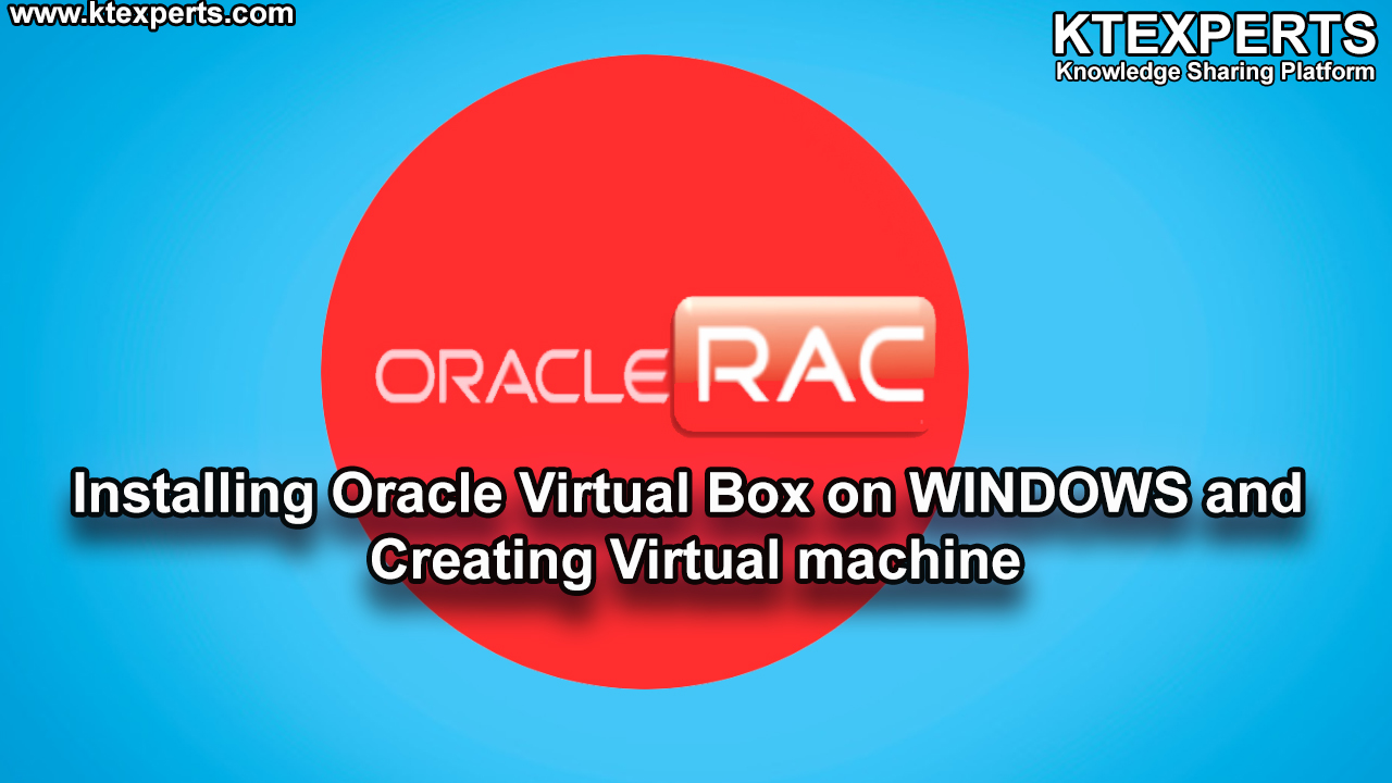 Installing Oracle Virtual Box on WINDOWS and Creating Virtual machine