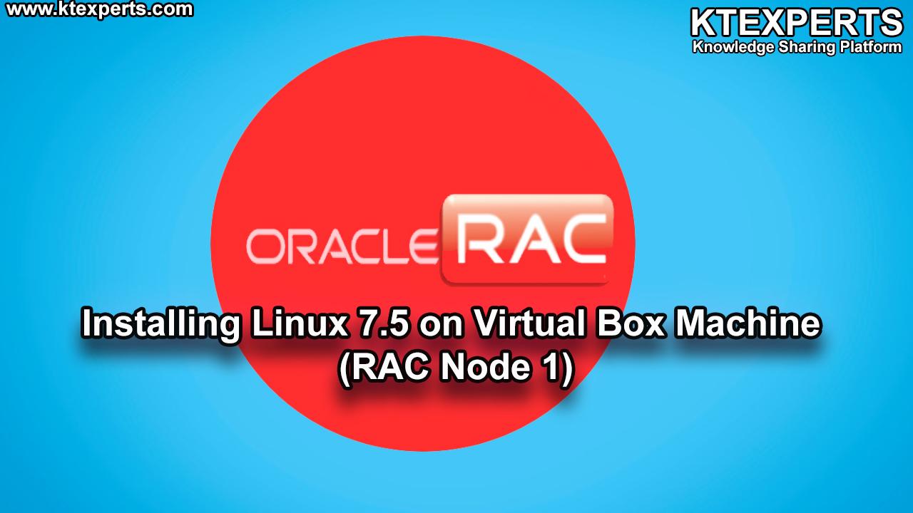 Installing Linux 7.5 on Virtual Box Machine(RAC Node 1)