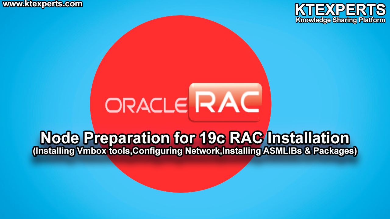 Node Preparation for 19c RAC Installation (Installing Vmbox tools,Configuring Network,Installing ASMLIBs & Packages)