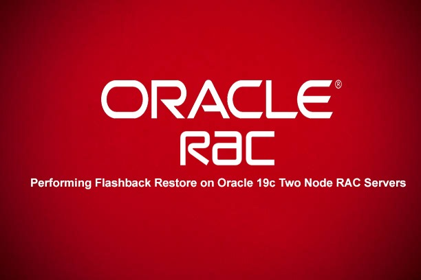 Performing Flashback Restore on Oracle 19c Two Node RAC  Servers