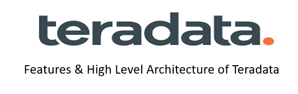 Features and High Level Architecture of Teradata