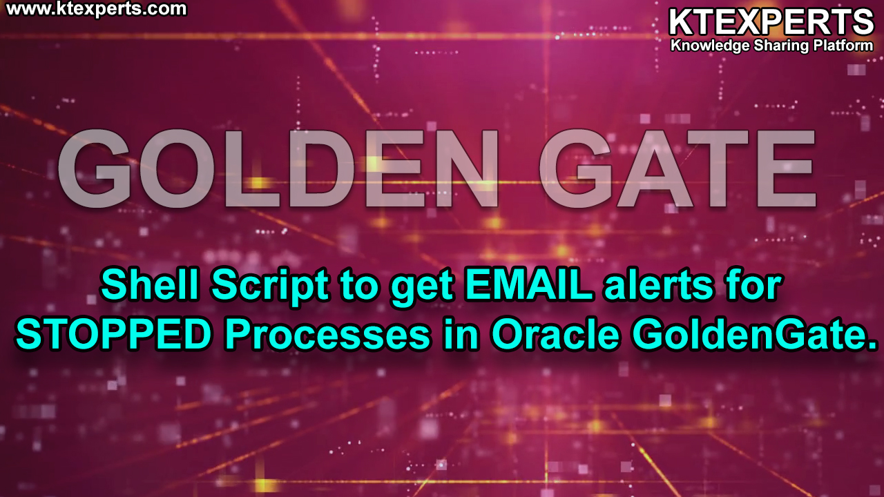 Shell Script to get EMAIL  alerts for STOPPED Processes in Oracle GoldenGate.