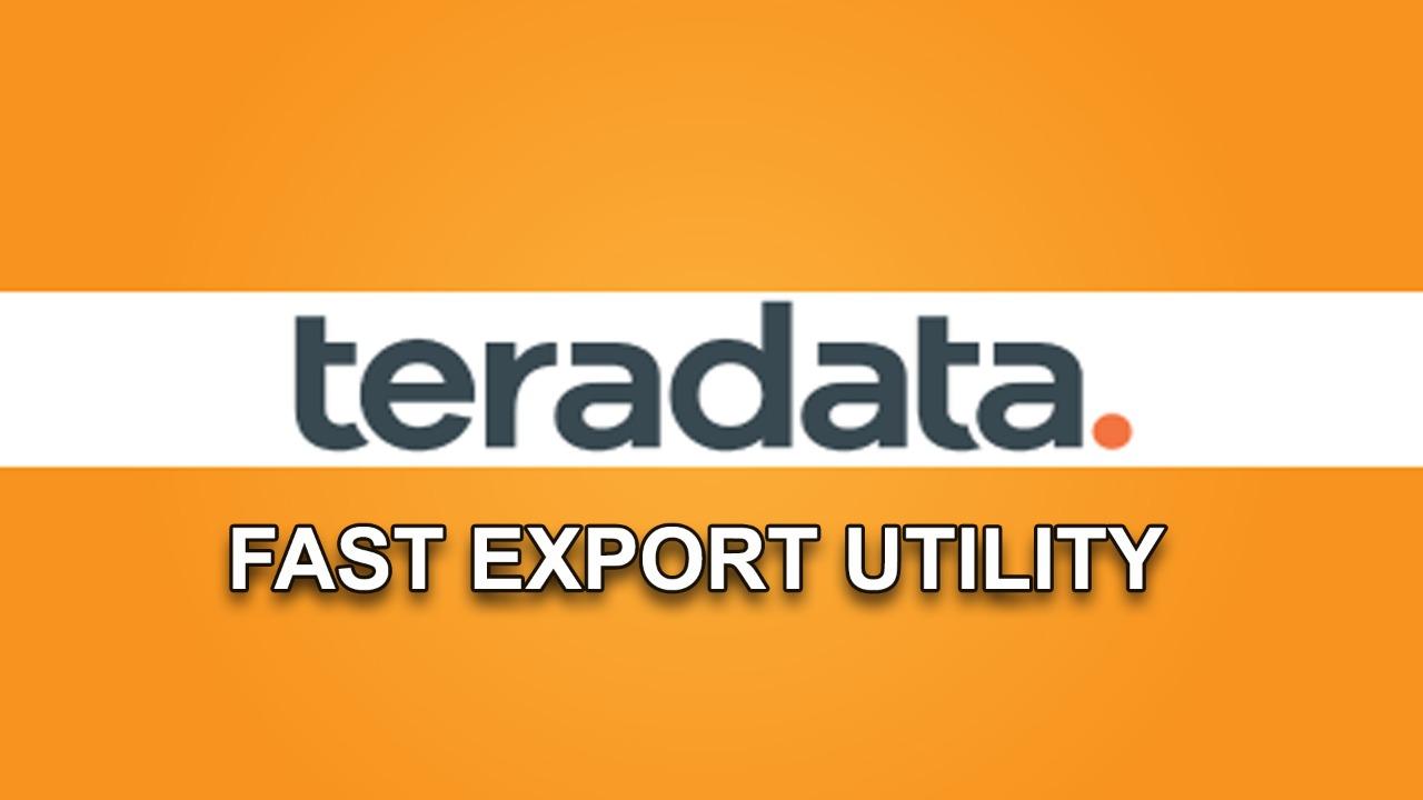 FAST EXPORT UTILITY IN TERADATA