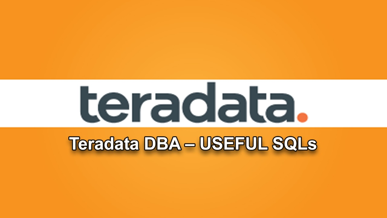 Teradata DBA – USEFUL SQLs