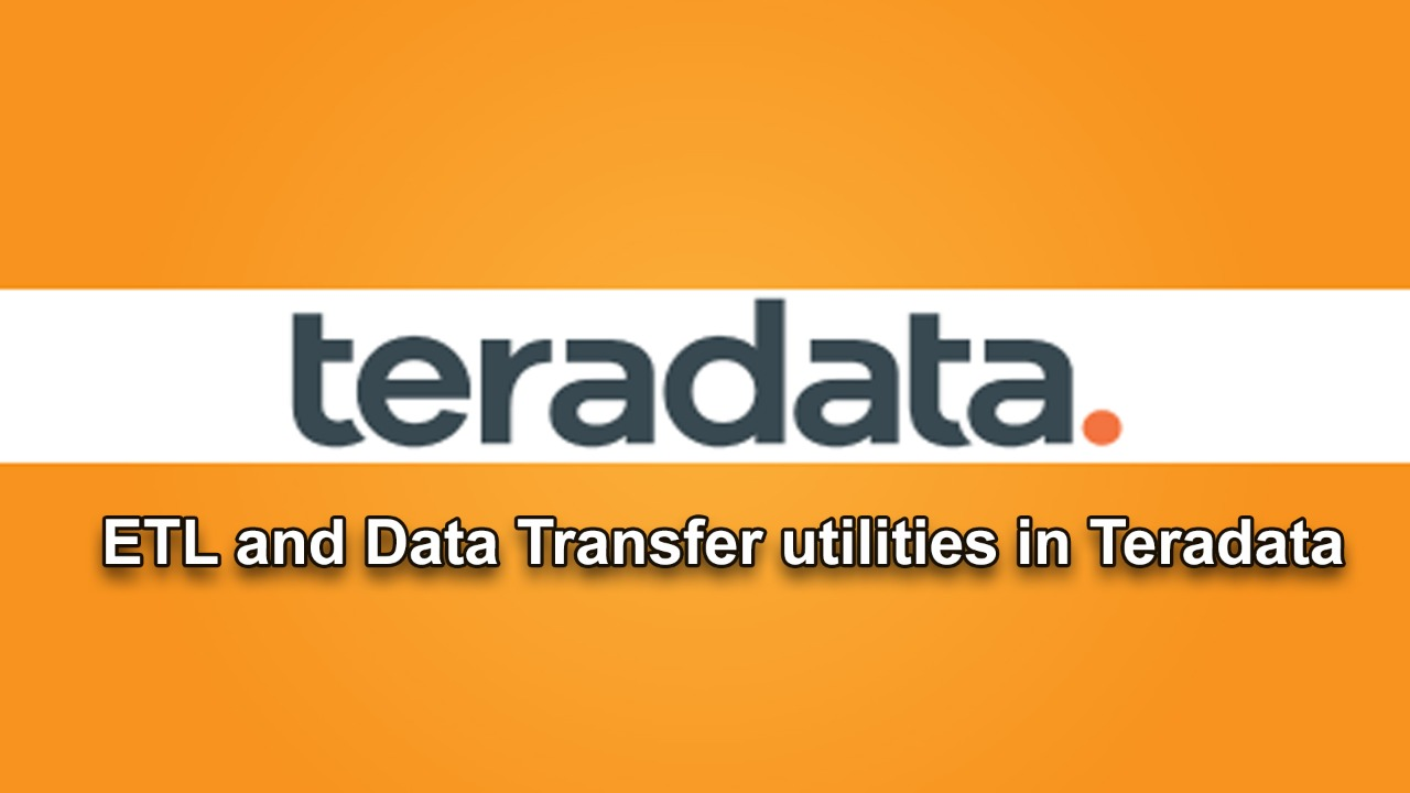 ETL and Data Transfer utilities in Teradata