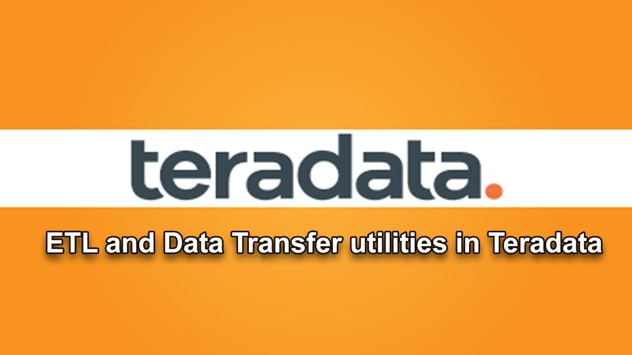 ETL and Data Transfer utilities in Teradata