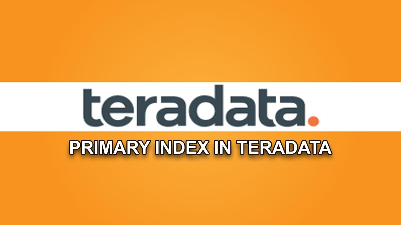PRIMARY INDEX IN TERADATA