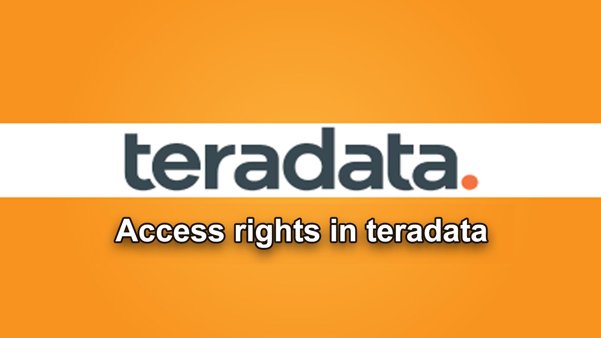 ACCESS RIGHTS IN TERADATA