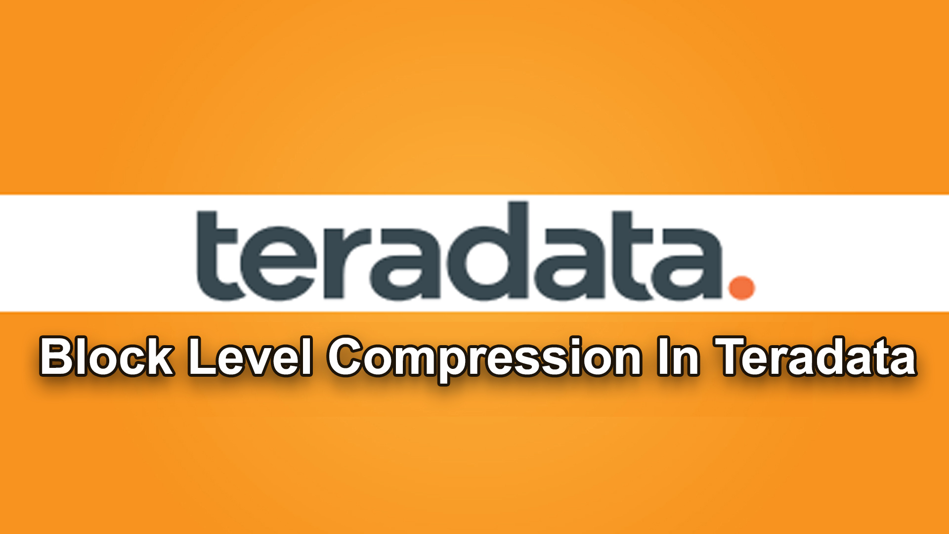 BLOCK LEVEL COMPRESSION IN TERADATA
