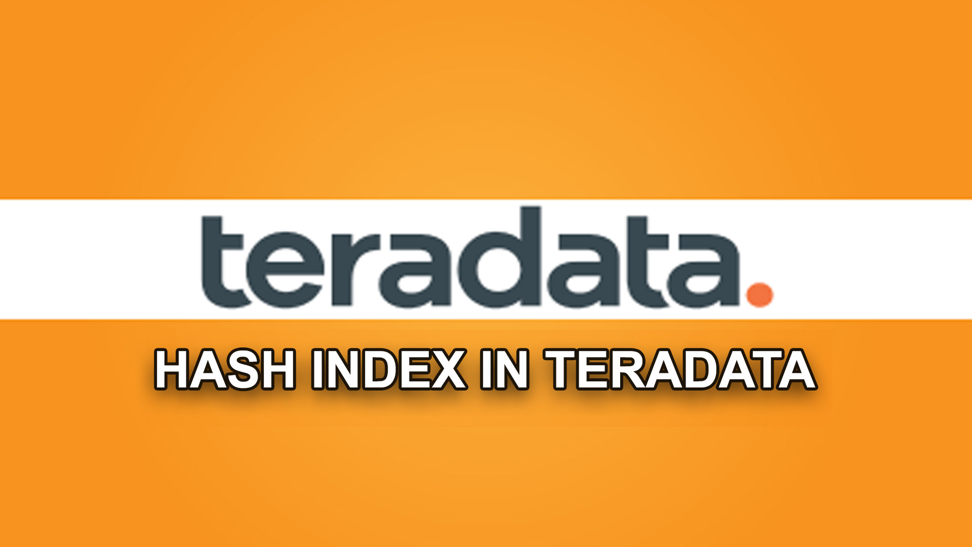 HASH INDEX IN TERADATA