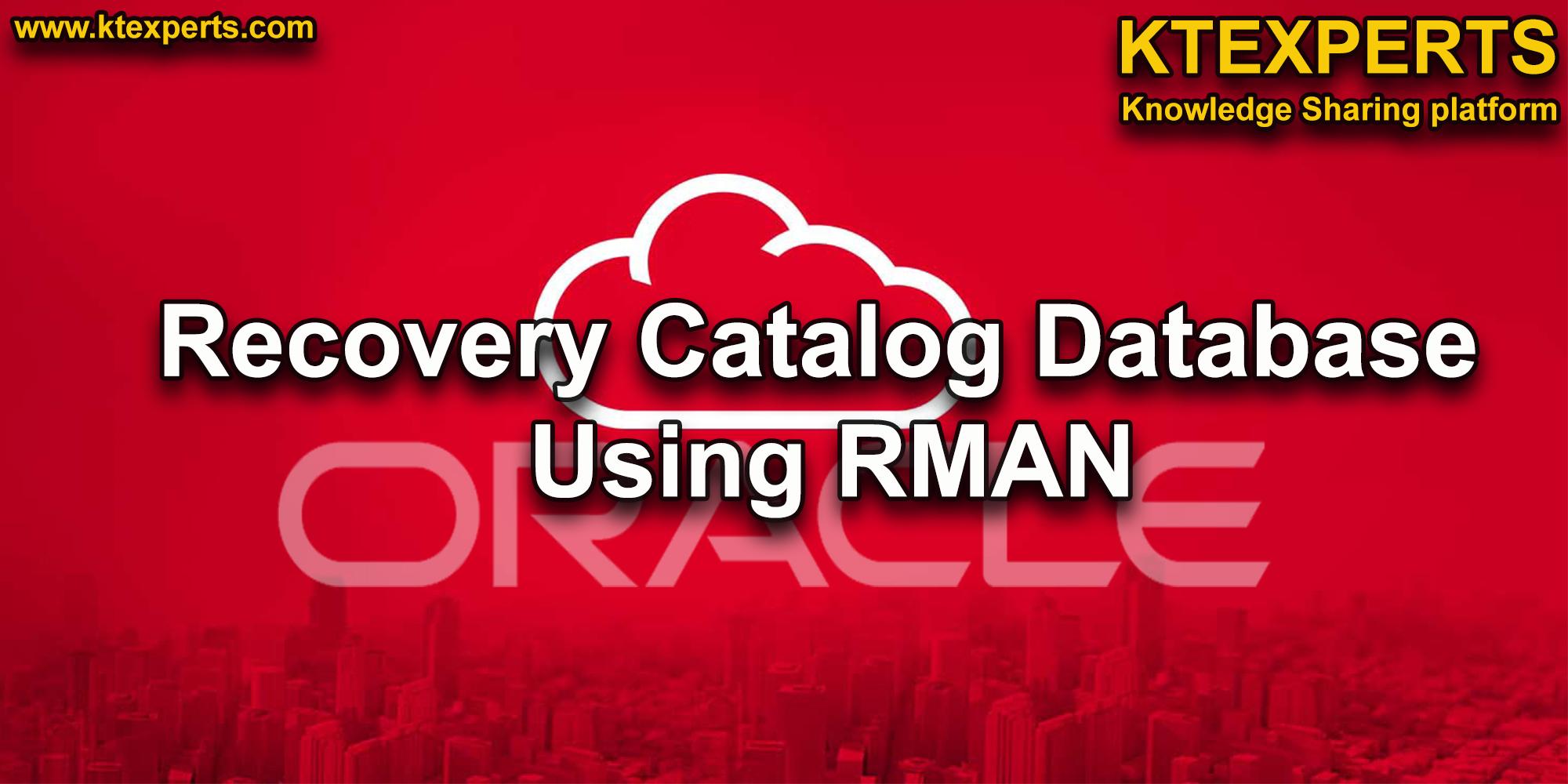 Recovery Catalog Database Using RMAN