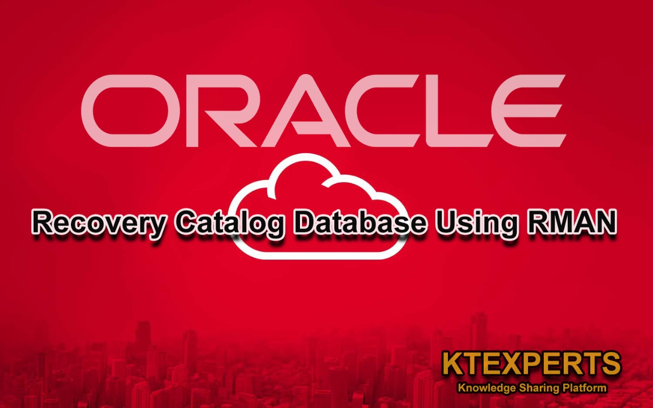 Recovery Catalog Database Using RMAN