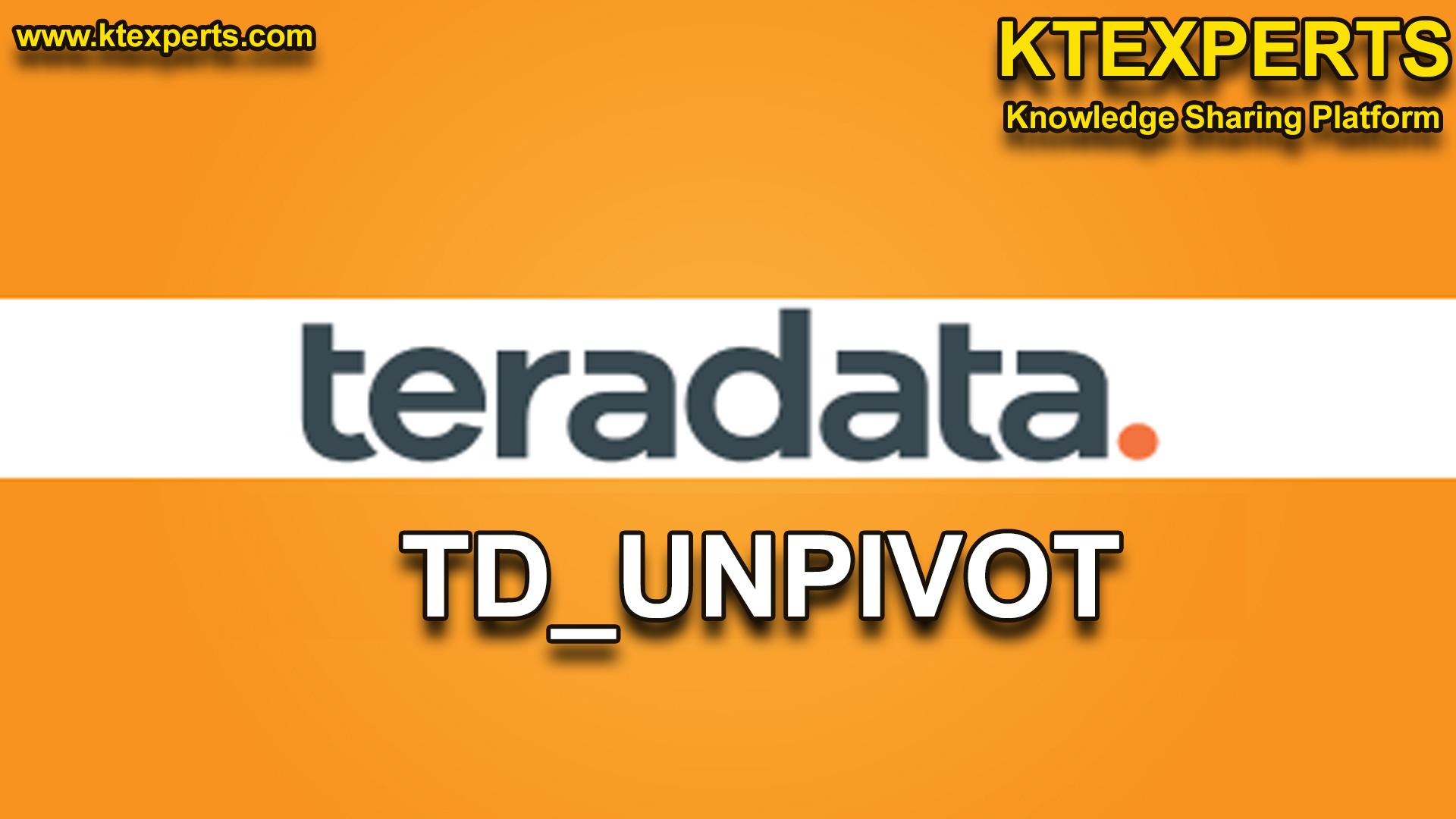 TD_UNPIVOT IN TERADATA