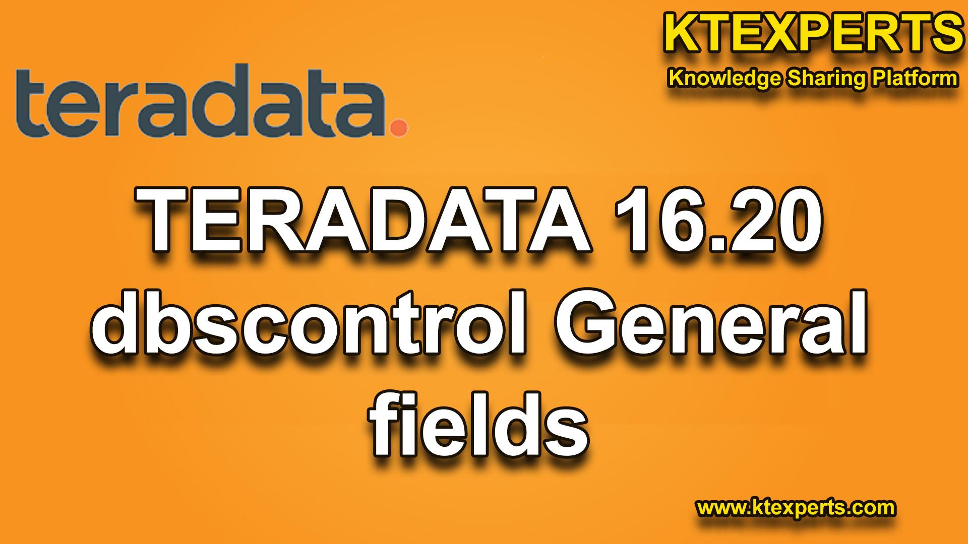 TERADATA 16.20 dbscontrol General fields
