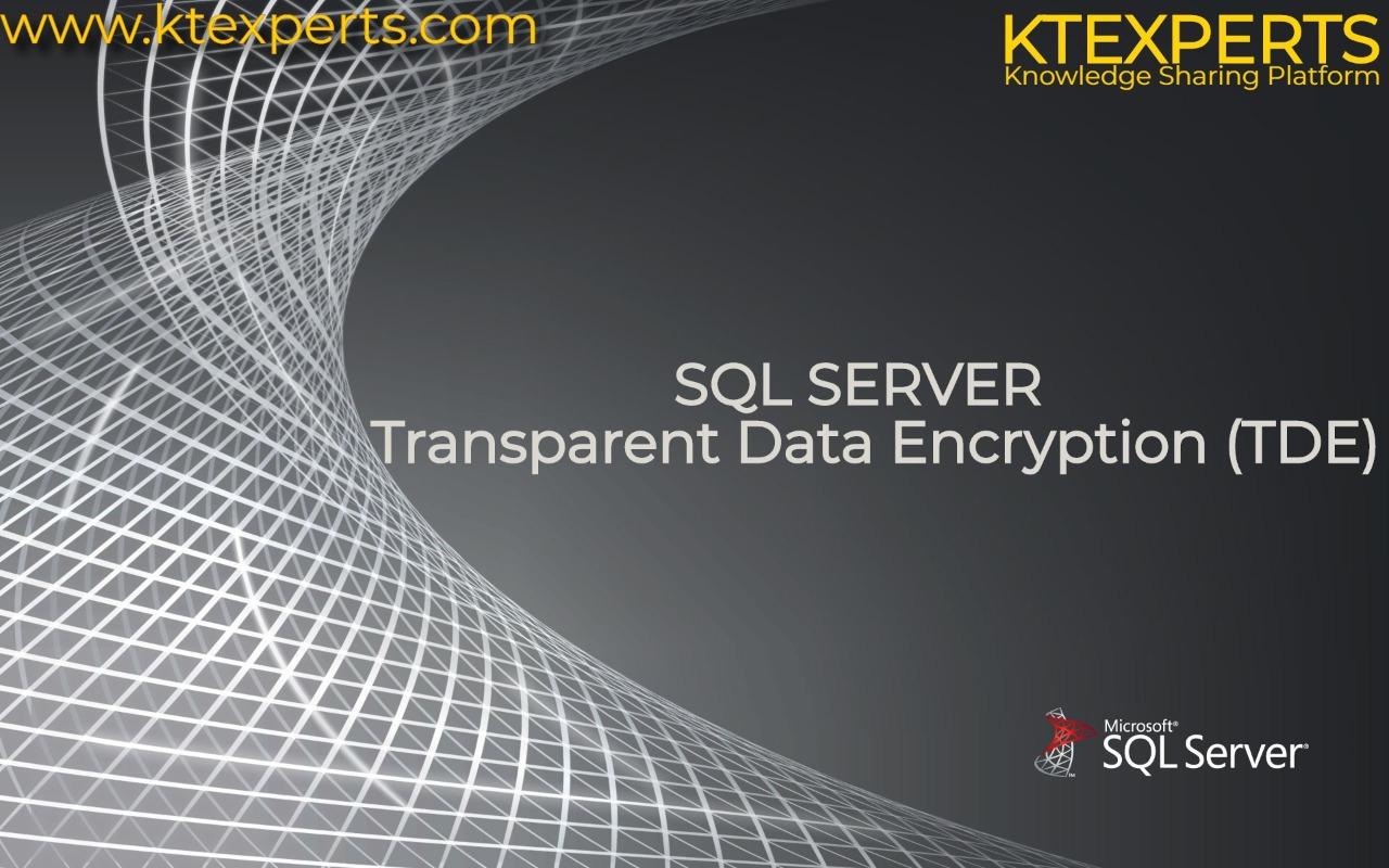 SQL SERVER –Transparent Data Encryption (TDE)