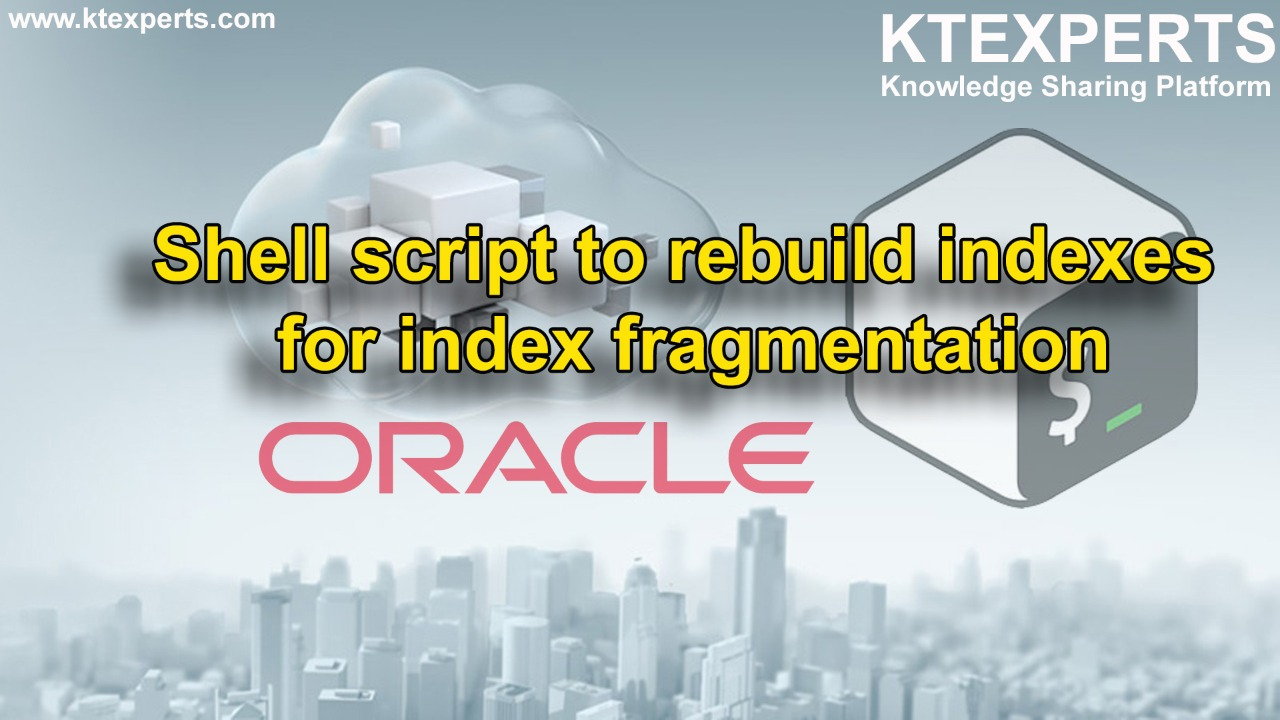 ORACLE : Shell script to rebuild indexes for index fragmentation