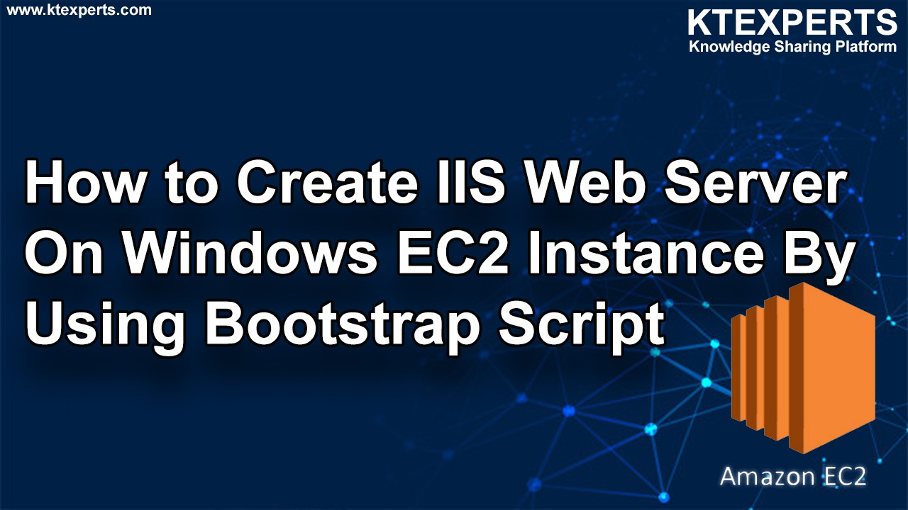 How to Create IIS Web Server On Windows EC2 Instance By Using Bootstrap Script