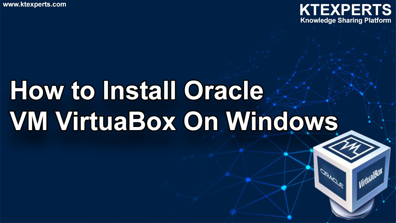 How to Install Oracle VM Virtual Box On Windows