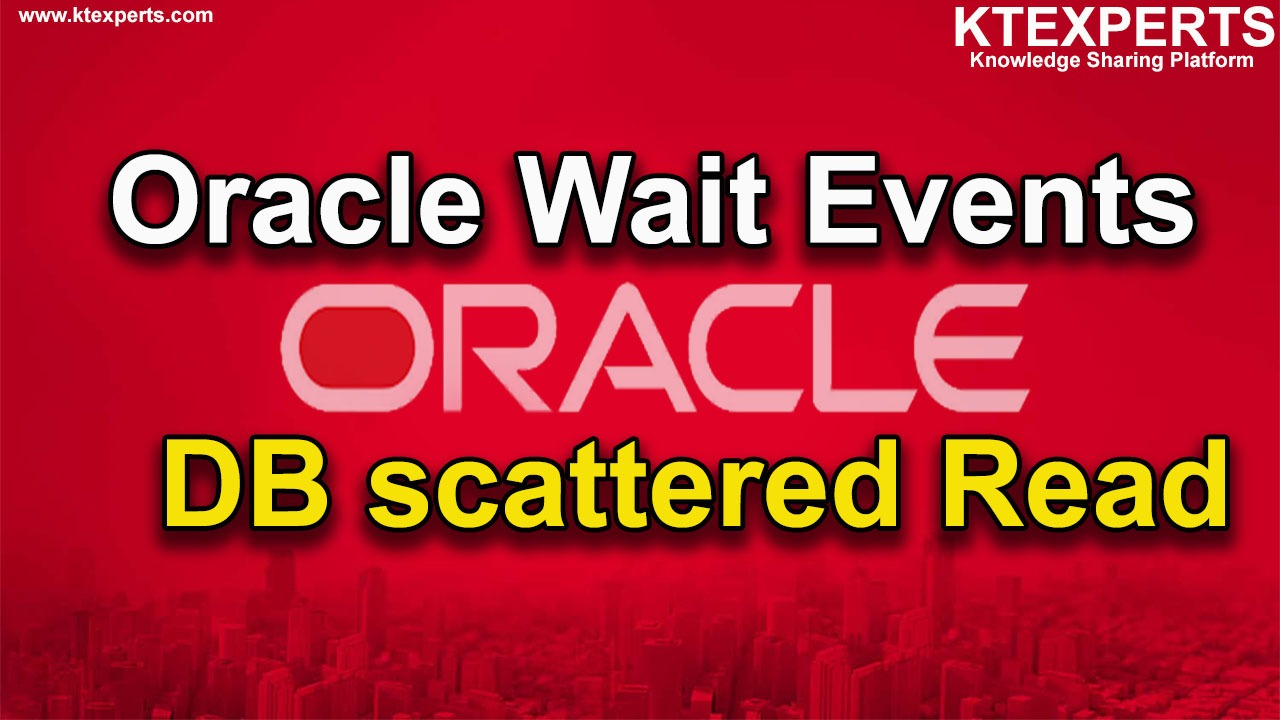 Oracle Wait Events: DB scattered Read