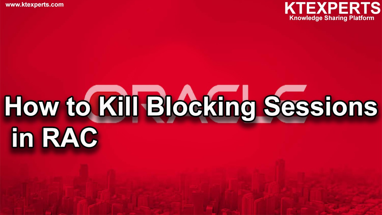 Oracle : How to Kill Blocking Sessions in RAC