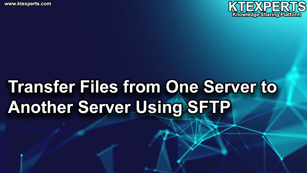 Transfer Files from One Server to Another Server Using SFTP