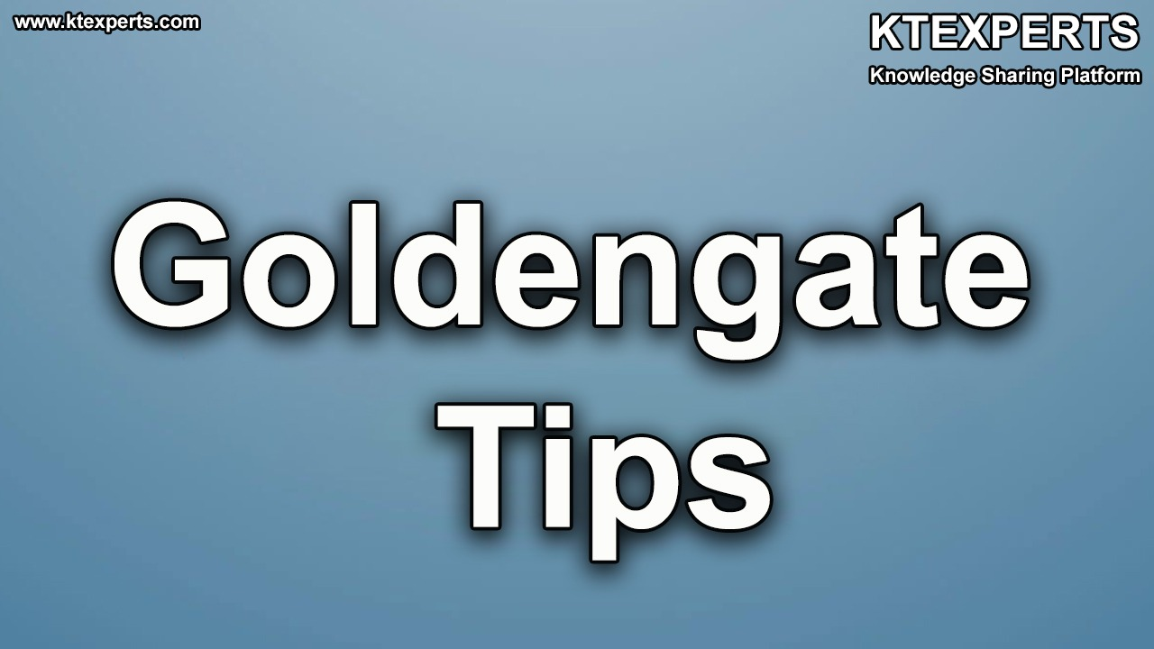 Daily Tips for GoldenGate