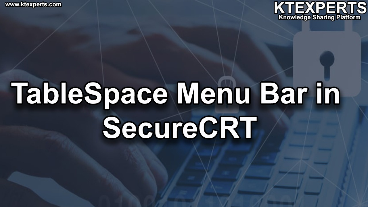 Oracle : TableSpace Menu Bar in SecureCRT