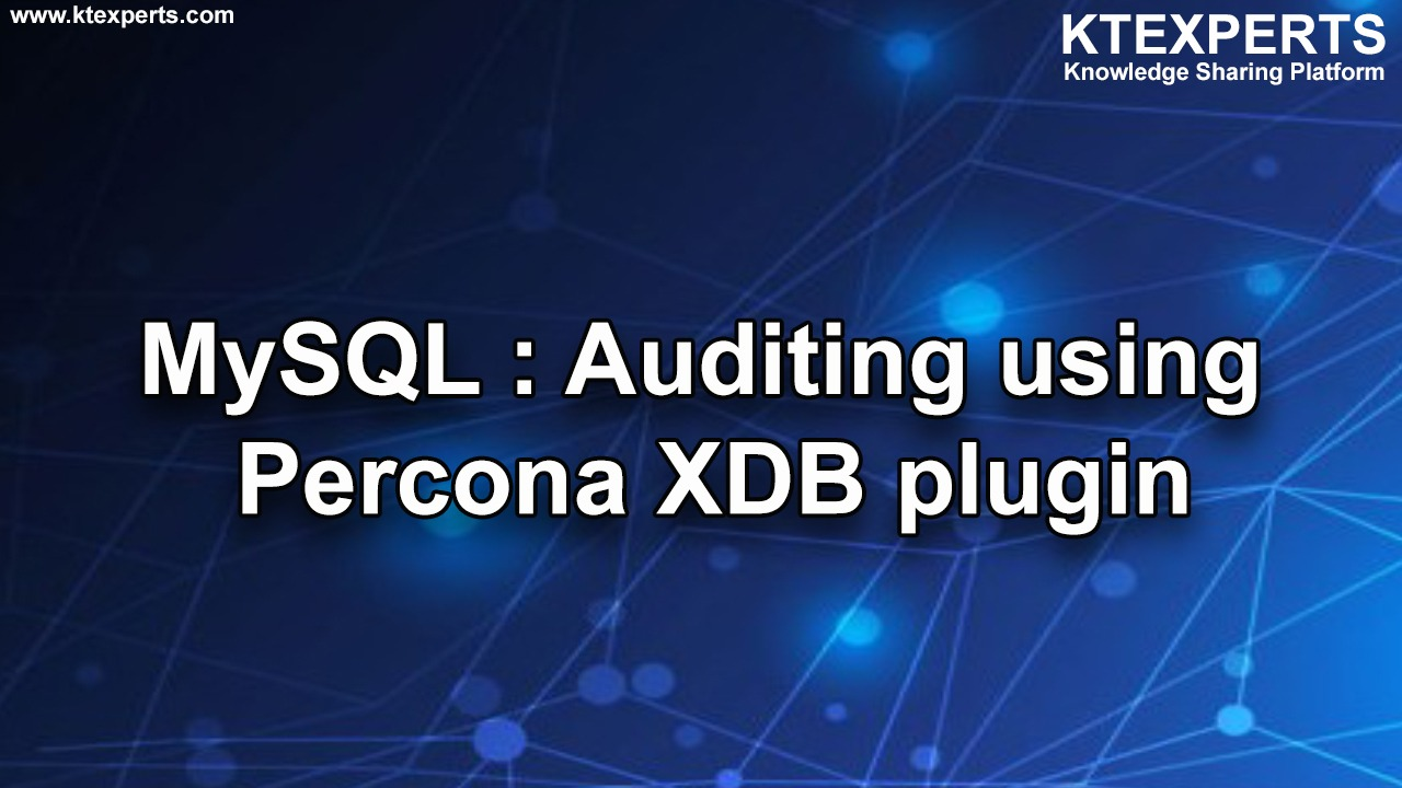 MySQL : Auditing using Percona XDB plugin